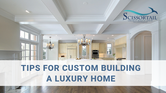 Helpful Tips for Custom Building a Luxury Home of Your Dreams