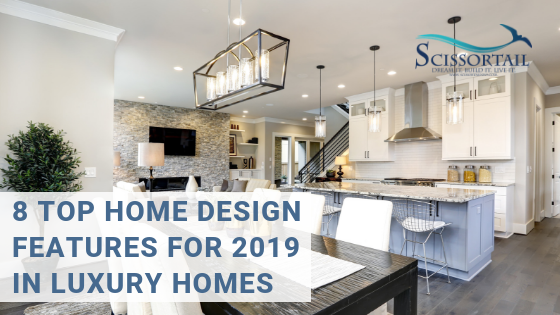 8 Top Home Design Features for 2019 in Luxury Homes