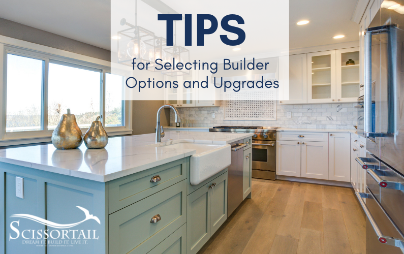 Tips for Selecting Builder Options and Upgrades for Custom-Built Homes