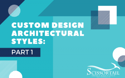 Custom Design Architectural Styles Explained: Part 1