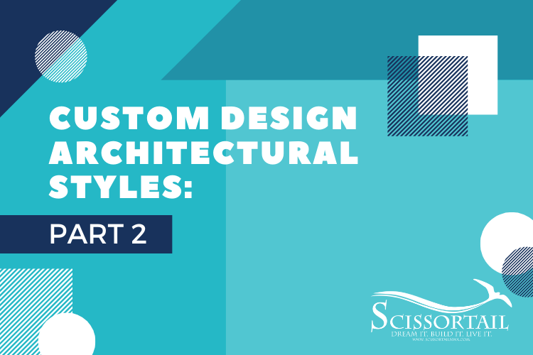 Custom Design Architectural Styles Explained: Part 2